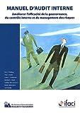 Manuel d'audit interne - Améliorer l'efficacité de la gouvernance, du contrôle interne et du management des risques - IFACI - 01/01/2011