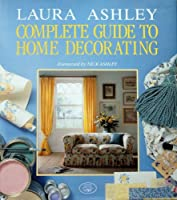 """Laura Ashley"" Complete Guide to Home Decorating"