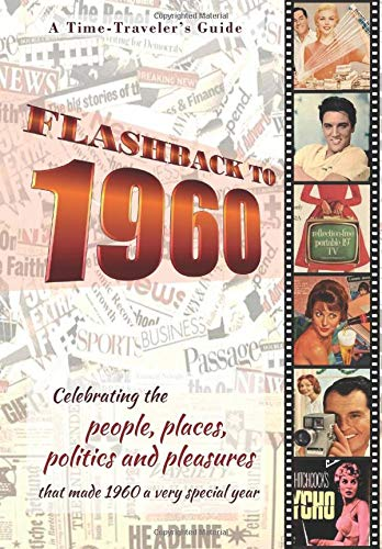 Flashback to 1960 - A Time Traveler's Guide: Perfect birthday or wedding anniversary gift for anyone born or married in1960. For parents or ... the people and events of the year.