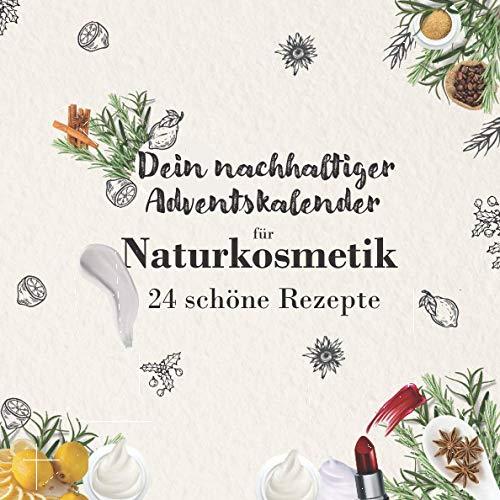 Dein nachhaltiger Adventskalender für Naturkosmetik: 24 Rezepte für Naturkosmetik zum selber machen zum Schutz von Haut, Haaren und der Umwelt - Zero Waste und Plastikfrei