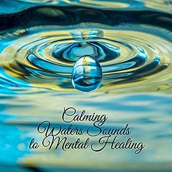 Calming Waters Sounds to Mental Healing