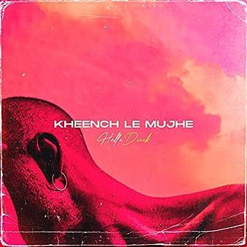 Kheench Le Mujhe