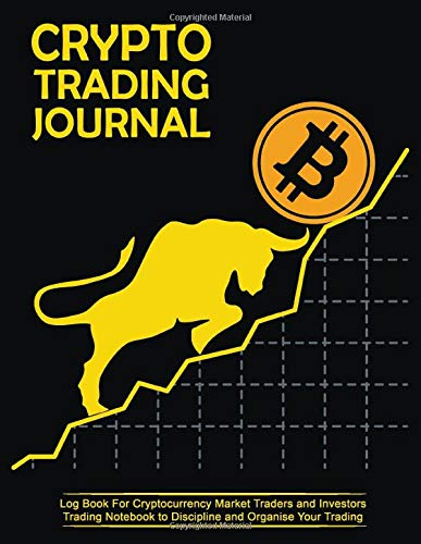 Crypto Trading Journal - Log Book For Cryptocurrency Market Traders and Investors: Trading Notebook to Discipline and Organize Your Trading - 100 Pages - 8.5x11 in