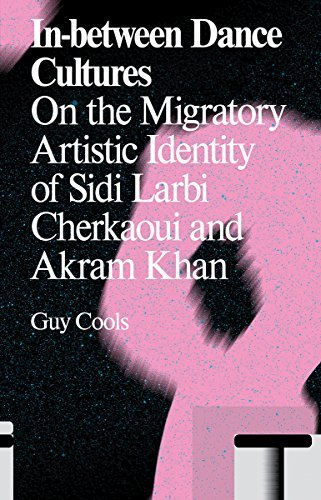In-between Dance Cultures: On the Migratory Artistic Identity of Sidi Larbi Cherkaoui and Akram Khan (Antennae) by Guy Cools (2016-04-26)