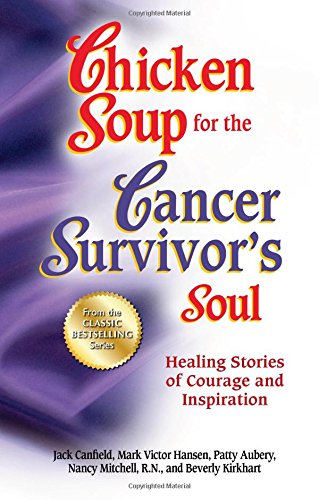 Chicken Soup for the Cancer Survivor's Soul *was Chicken Soup fo: Healing Stories of Courage and Inspiration (Chicken Soup for the Soul)