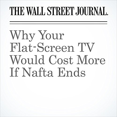 Why Your Flat-Screen TV Would Cost More If Nafta Ends copertina