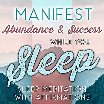 Manifest Abundance & Success While You Sleep, Sleep Meditation With Affirmations