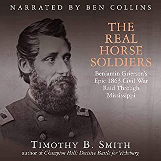 The Real Horse Soldiers     Benjamin Grierson's Epic 1863 Civil War Raid Through Mississippi              Written by:                                                                                                                                 Timothy B. Smith                               Narrated by:                                                                                                                                 Ben Collins                      Length: 11 hrs and 9 mins     Not rated yet     Overall 0.0