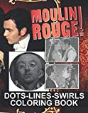 Moulin Rouge Dots Lines Swirls Coloring Book: Unofficial High Quality Activity Dots-Lines-Swirls Books For Adults, Teenagers