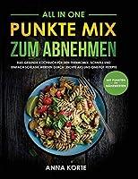 All In One: Punkte Mix zum Abnehmen: Das gesunde Kochbuch fuer den Thermomix. Schnell und einfach schlank werden durch leichte aio und one pot Rezepte (mit Punkten und Naehrwerten)