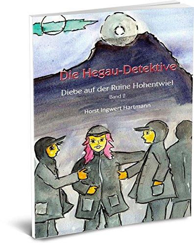 Die Hegau-Detektive - Diebe auf der Ruine Hohentwiel: Stadt Singen, Bodensee, KInderkrimi