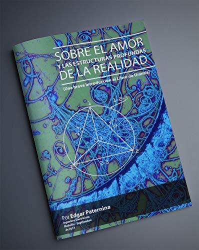 SOBRE EL AMOR Y LAS ESTRUCTURAS PROFUNDAS DE LA REALIDAD: (Una breve introducción al Libro de Urantia)