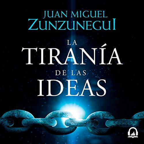 La tiranía de las ideas [The Tyranny of Ideas] cover art