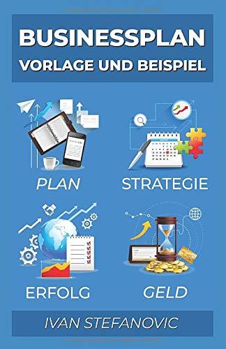 Businessplan Vorlage und Beispiel: Wie Sie einen Businessplan erstellen: Ultimative Schritt für Schritt Anleitung um Banken und Investoren zu überzeugen