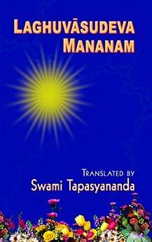 Laghuvasudeva Mananam by [Swami Tapasyananda]