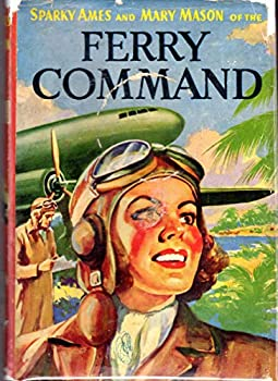 Hardcover Sparky Ames and Mary Mason of the Ferry Command (Fighters for Freedom Series) Book