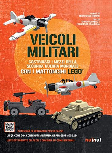 Veicoli militari. Costruisci i mezzi della seconda guerra mondiale con i mattoncini Lego®. Ediz. a colori