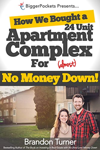 Real Estate Investing Books! - How We Bought a 24-Unit Apartment Building for (Almost) No Money Down: A BiggerPockets QuickTip Book