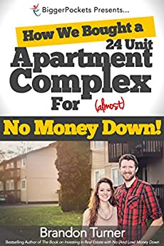 How We Bought a 24-Unit Apartment Building for (Almost) No Money Down: A BiggerPockets QuickTip Book by [Brandon Turner]
