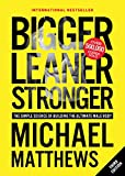 Bigger Leaner Stronger: The Simple Science of Building the Ultimate Male Body...
