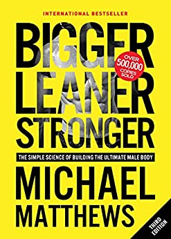 Bigger Leaner Stronger: The Simple Science of Building the Ultimate Male Body (Muscle for Life Book 1) by [Michael Matthews]