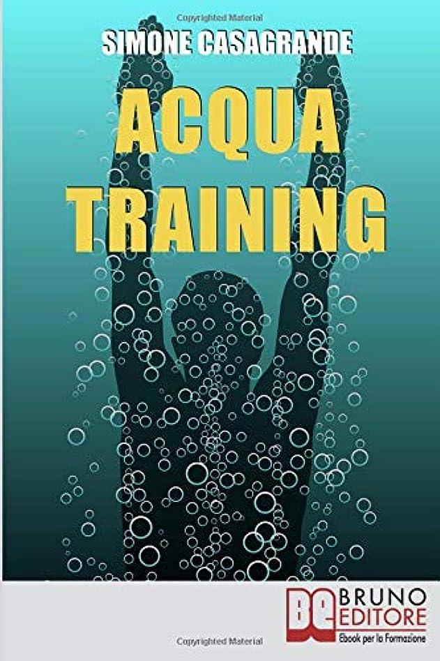 包帯有用ステーキAcqua Training: Come Avere un Fisico Armonioso, un Cuore Forte e uno Spirito Sereno grazie all'Aiuto dell'Acqua