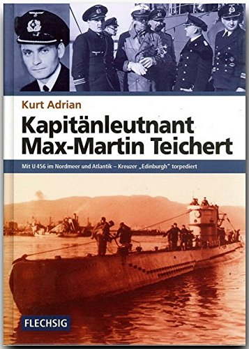 """Kapitänleutnant Max-Martin Teichert: Mit U 456 im Nordmeer und Atlantik – Kreuzer """"Edinburgh"""" torpediert"""