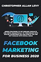 Facebook Marketing for Business 2020: Inside Strategies to Get Endless Contacts and Grow Dramatically Up your Brand with Skilled Advertising (or Ads) even if You Are Not Familiar with Social Media (Social Media Marketing for Business)