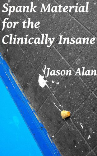 Book: Spank Material for the Clinically Insane by Jason Alan