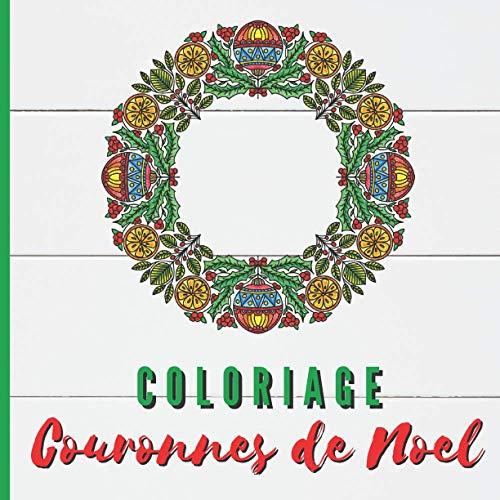 Coloriage Couronnes de Noël: Livre de coloriage de Noël - Mandalas de Noël - Pour Adulte ou Enfant