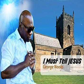 I Must Tell Jesus - Single