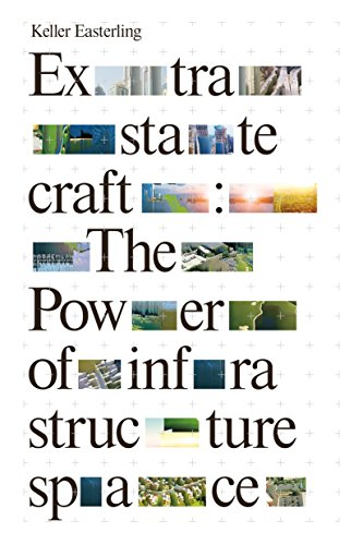 Compare Textbook Prices for Extrastatecraft: The Power of Infrastructure Space Reprint Edition ISBN 9781784783648 by Easterling, Keller