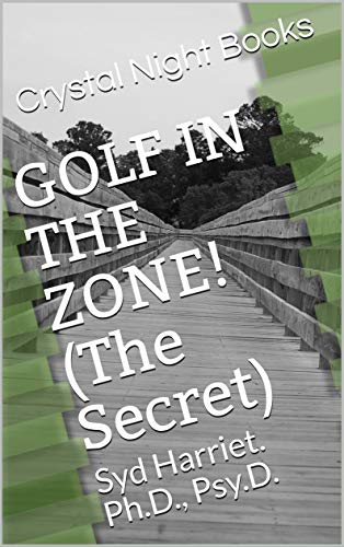 GOLF IN THE ZONE! (The Secret): Syd Harriet. Ph.D., Psy.D. (English Edition)