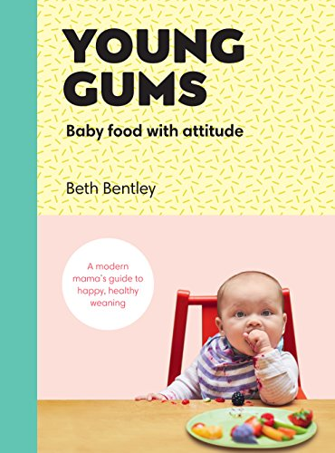 Young Gums: Baby Food with Attitude: A Modern Mama's Guide to Happy, Healthy Weaning