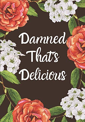 Damned That's Delicious: Recipe Organizer Journal, Blank diary Book, Kitchen Accessory & Cooking Guide for Recording Family Treasured Recipes, for Woman, Girls, Teensmaxi 7 x 10