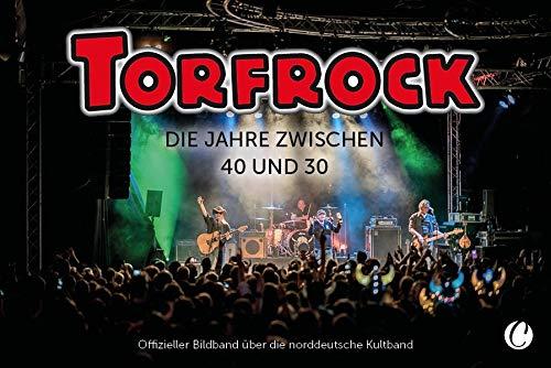 Torfrock. Die Jahre zwischen 40 und 30: Offizieller Bildband über die norddeutsche Kultband