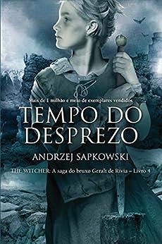 Tempo do Desprezo (THE WITCHER: A Saga do Bruxo Geralt de Rívia Livro 4) por [Andrzej Sapkowski, Tomasz Barcinski]