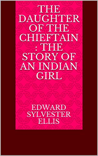 The Daughter of the Chieftain : the Story of an Indian Girl (English Edition)