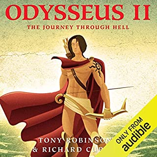 Odysseus II: The Journey Through Hell                   By:                                                                                                                                 Tony Robinson,                                                                                        Richard Curtis                               Narrated by:                                                                                                                                 Tony Robinson,                                                                                        Richard Curtis                      Length: 2 hrs and 27 mins     34 ratings     Overall 4.6