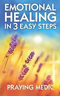 Emotional Healing in 3 Easy Steps Praying Medic