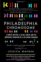 The Philadelphia Chromosome: A Genetic Mystery, a Lethal Cancer, and the Improbable Invention of a Lifesaving Treatment