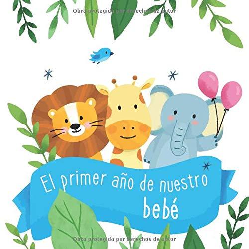 El primer año de nuestro bebé: Álbum de tu bebé para completar con las experiencias vividas durante su primer año (Spanish Edition)
