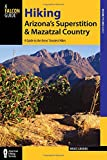 Hiking Arizona's Superstition and Mazatzal Country: A Guide to the Areas' Greatest Hikes (Regional Hiking Series)