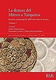 La domus del Mitreo a Tarquinia: Ricerche archeologiche dell'Università di Verona. Volume I (BAR International Series) (Italian Edition)