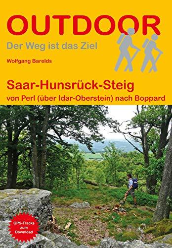 Saar-Hunsrück-Steig: Von Perl (über Idar-Oberstein) nach Boppard (Der Weg ist das Ziel) (Outdoor Wanderführer)