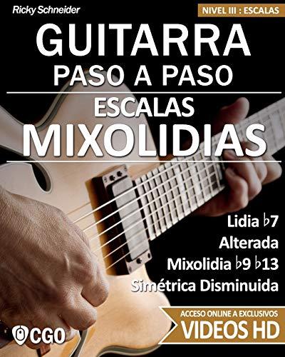 Escalas Mixolidias, Guitarra Paso a Paso - con videos HD: Lidia b7, Alterada, Mixolidia b9 b13, Simétrica Disminuida: 11
