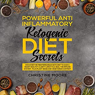 Powerful Anti Inflammatory Ketogenic Diet Secrets: Discover the Mediterranean Keto Diet to Gain a Heart Healthy Clarity Lifestyle, Heal the Immune System - Plus Plant-Base and Vegetarian Content cover art