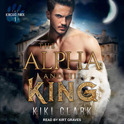 The Alpha and His King Audiobook By Kiki Clark cover art