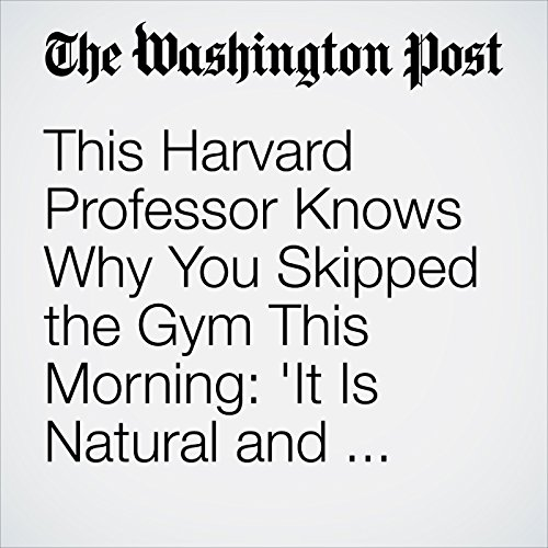 This Harvard Professor Knows Why You Skipped the Gym This Morning: 'It Is Natural and Normal to Be Physically Lazy' audiobook cover art