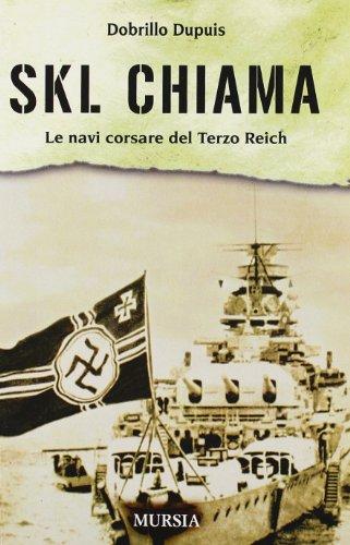 SKL chiama. Le navi corsare del Terzo Reich